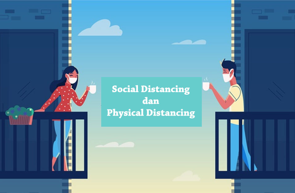 Pengertian Social Distancing dan Physical Distancing